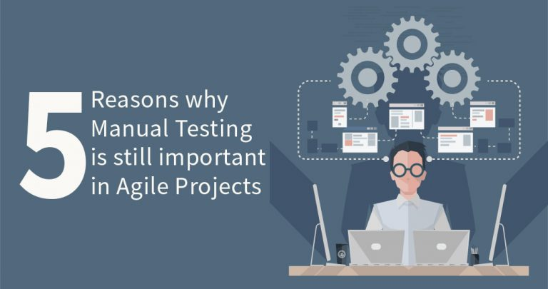 5 Reasons why Manual Testing is still important in Agile Projects