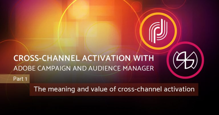Cross-channel Activation with Adobe Campaign & Audience Manager