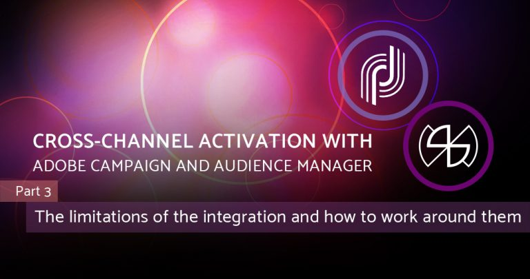 Cross-channel Activation with Adobe Campaign and Audience Manager – Part 3