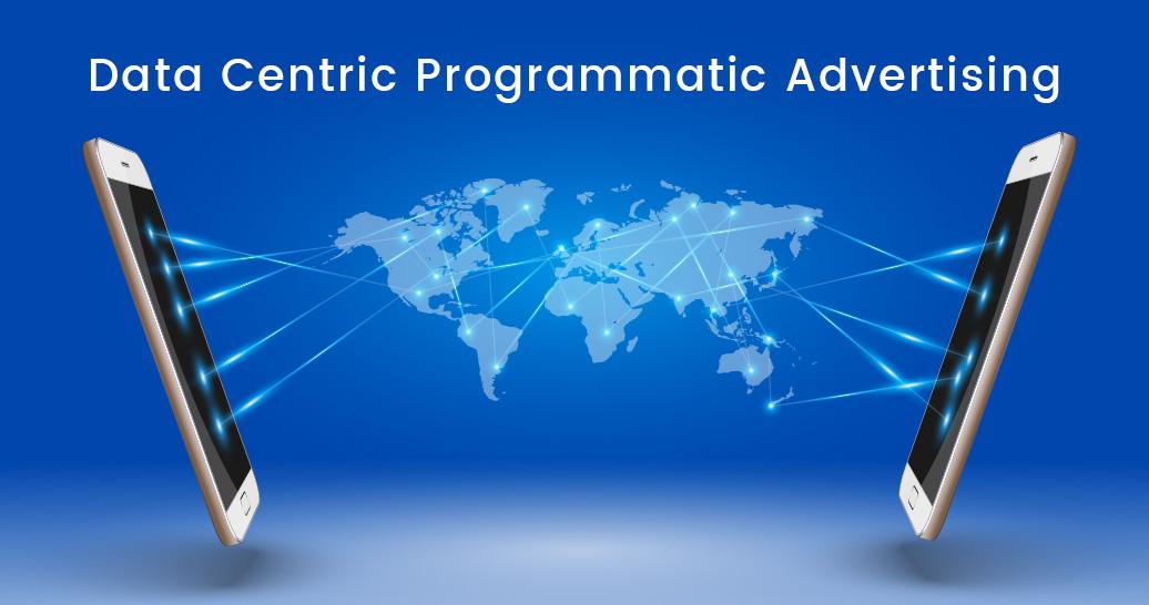 Data Centric Programmatic Advertising
